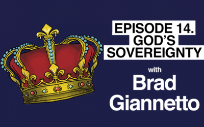 Episode 14: God's Sovereignty with Brad Giannetto