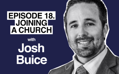Episode 18. Joining a Church with Josh Buice